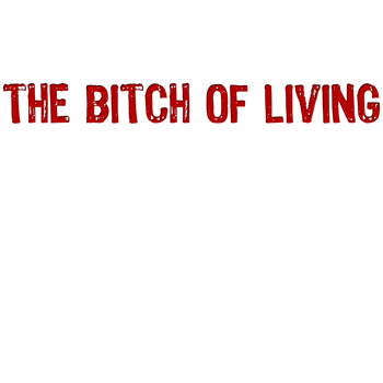 The Bitch of Living