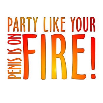 Party Like Your Penis is on Fire!