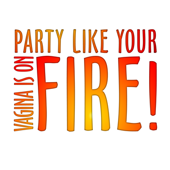 Party Like Your Vagina is on Fire!