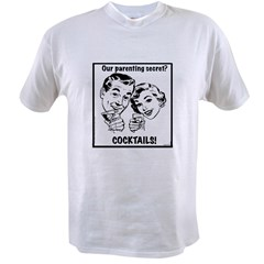 Parenting Secret? Cocktails! Unisex Value T-shirt