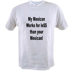 My Mexican works for less. Value T-shirt