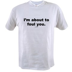 About to foul you - Ash Grey Value T-shirt