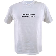 I ate two donuts on my way here / Gym Humor Value T-shirt