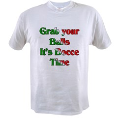 Grab your Balls. It's Bocce Value T-shirt