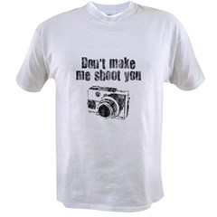 Don't Make Me Shoot You Value T-shirt