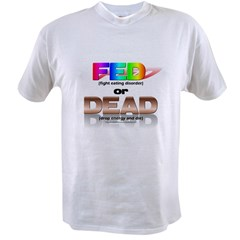 FED or DEAD Value T-shirt