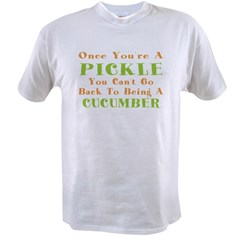 Once You're A Pickle, Cucumber Value T-shirt