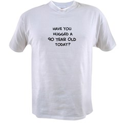 Hugged a 90 Year Old Value T-shirt