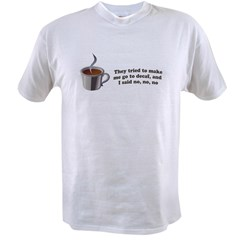 """They Tried to Make Me Go to Decaf"" Value T-shirt"