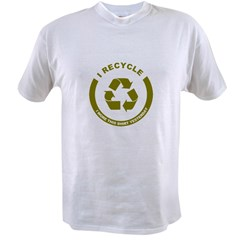 I Recycle, I Wore This Shirt Yesterday Value T-shirt