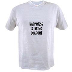 Happiness is being Joaquin Value T-shirt