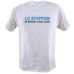 Half Scottish Is Better Than None Value T-shirt