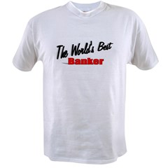 """The World's Best Banker"" Value T-shirt"