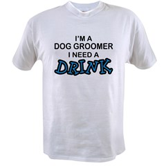 Dog Groomer Need a Drink Value T-shirt