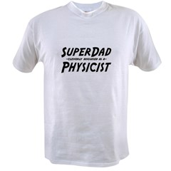 """SuperDad cleverly disguised as a Physicist"" Value T-shirt"