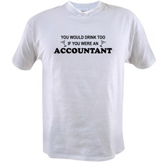 You'd Drink Too - Accountan Value T-shirt