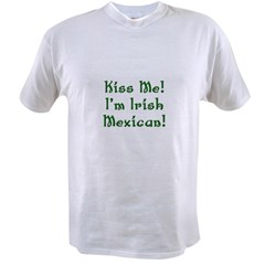 Kiss Me! I'm Irish Mexican! Value T-shirt