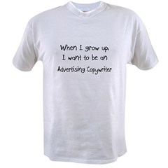 When I grow up I want to be an Advertising Copywri Value T-shirt
