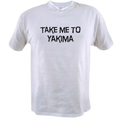 Take me to Yakima Value T-shirt