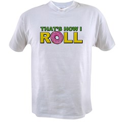 That's How I Roll Value T-shirt