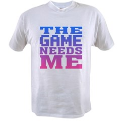 The Game Needs Me Value T-shirt