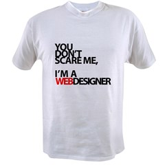You don't scare me, I'm a webdesigner Value T-shirt