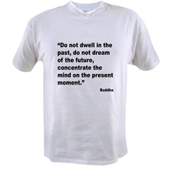 Buddha Present Moment Quote (Front) Value T-shirt