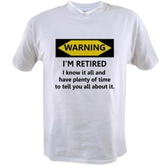 WARNING I'M RETIRED I KNOW IT Value T-shirt