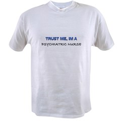 Trust Me I'm a Psychiatric Nurse Value T-shirt