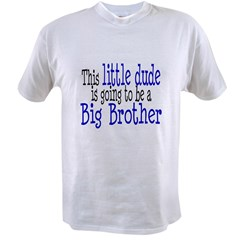 Little Dude is a Big Brother Value T-shirt