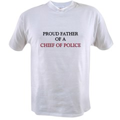 Proud Father Of A CHIEF OF POLICE Value T-shirt