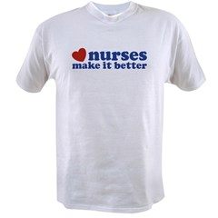 Nurses Make It Better Value T-shirt