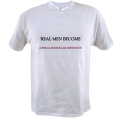 Real Men Become Clinical Molecular Geneticists Value T-shirt