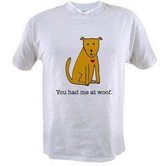 You had me at woof Value T-shirt