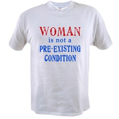 Woman is not a Pre Existing Condtion Value T-shirt