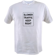 Slower Traffic Keep RIght Sign Value T-shirt
