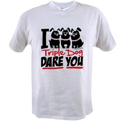 I Triple Dog Dare You Value T-shirt