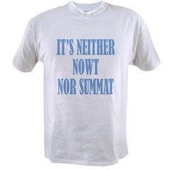 Neither Nowt Nor Summa Value T-shirt