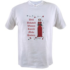 'Well behaved women rarely make history Value T-shirt