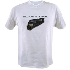 Still Plays With Trains Value T-shirt