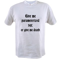 Parameterized sql or death Value T-shirt