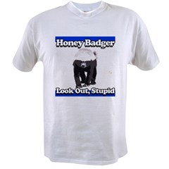 Honey Badger Look Out Stupid Value T-shirt