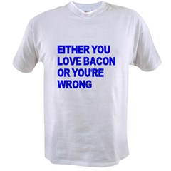 Either you love bacon or you' Value T-shirt