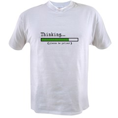 Thinking, Please be Patien Value T-shirt