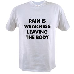 Pain is Weakness Leaving the Body Value T-shirt