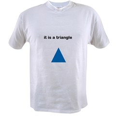 Its a Triangle Value T-shirt