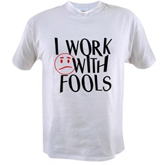I work with FOOLS Value T-shirt