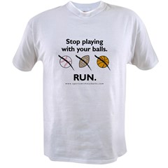 Stop playing with your balls. RUN. Value T-shirt