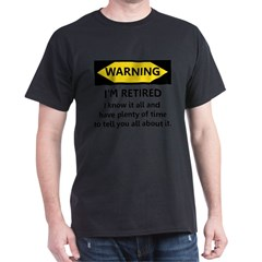 WARNING I'M RETIRED I KNOW IT Dark T-Shirt