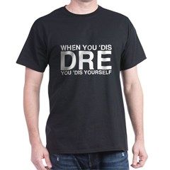 When you 'dis Dre.... Dark T-Shirt